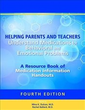 Helping Parents and Teachers Understand Medications for Behavioral and Emotional Problems  - Dulcan, Mina K.