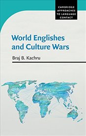 World Englishes and Culture Wars (Cambridge Approaches to Language Contact) - Kachru, Braj B.