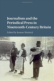 Journalism and the Periodical Press in Nineteenth-Century Britain -