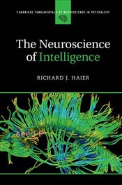 Neuroscience of Intelligence (Cambridge Fundamentals of Neuroscience in Psychology) - Haier, Richard J.