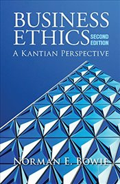 Business Ethics: A Kantian Perspective - Bowie, Norman E.