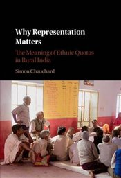 Why Representation Matters: The Meaning of Ethnic Quotas in Rural India - Chauchard, Simon