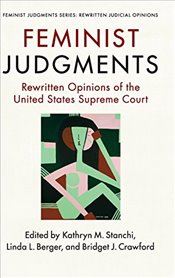 Feminist Judgments: Rewritten Opinions of the United States Supreme Court (Feminist Judgment Series: -