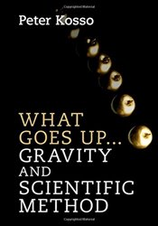 What Goes Up... Gravity and Scientific Method - KOSSO, PETER