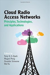 Cloud Radio Access Networks: Principles, Technologies, and Applications -