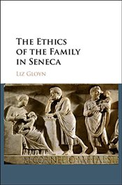 Ethics of the Family in Seneca - Gloyn, Liz