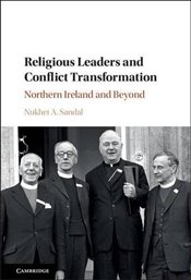 Religious Leaders and Conflict Transformation: Northern Ireland and Beyond - Sandal, Nukhet A.