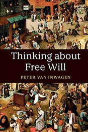 Thinking about Free Will - Inwagen, Peter van