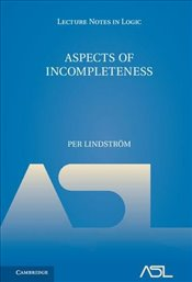 Aspects of Incompleteness (Lecture Notes in Logic) - Lindström, Per
