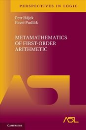 Metamathematics of First-Order Arithmetic (Perspectives in Logic) - Hájek, Petr