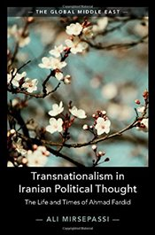 Transnationalism in Iranian Political Thought: The Life and Times of Ahmad Fardid (The Global Middle - Mirsepassi, Ali