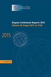 Dispute Settlement Reports 2015: Volume 9, Pages 4571-5130 (World Trade Organization Dispute Settlem - Organization, World Trade