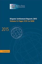 Dispute Settlement Reports 2015: Volume 10, Pages 5131-5650 (World Trade Organization Dispute Settle - Organization, World Trade