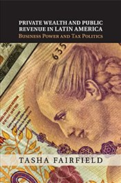 Private Wealth and Public Revenue in Latin America: Business Power And Tax Politics - Fairfield, Tasha