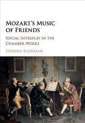 Mozarts Music of Friends: Social Interplay in the Chamber Works - Klorman, Edward