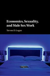 Economics, Sexuality, and Male Sex Work - Logan, Trevon D.