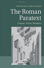 Roman Paratext: Frame, Texts, Readers -