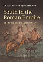 Youth in the Roman Empire: The Young and the Restless Years? - Laes, Christian