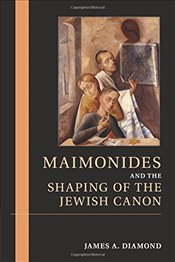 Maimonides and the Shaping of the Jewish Canon - Diamond, James A