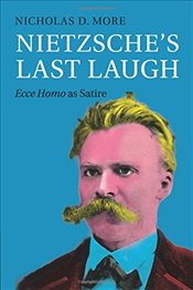 Nietzsches Last Laugh: Ecce Homo as Satire - More, Nicholas D