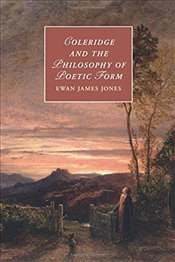 Coleridge and the Philosophy of Poetic Form (Cambridge Studies in Romanticism) - Jones, Ewan James