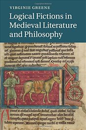 Logical Fictions in Medieval Literature and Philosophy (Cambridge Studies in Medieval Literature) - Greene, Virginie