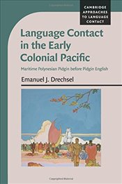 Language Contact in the Early Colonial Pacific: Maritime Polynesian Pidgin before Pidgin English (Ca - Drechsel, Emanuel J