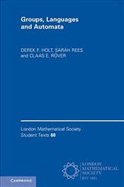 Groups, Languages and Automata (London Mathematical Society Student Texts) - Holt, Derek F.