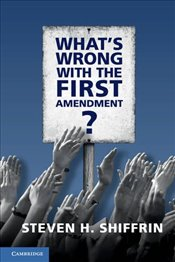 Whats Wrong with the First Amendment - Shiffrin, Steven H.