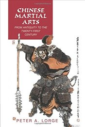 Chinese Martial Arts: From Antiquity to the Twenty-First Century - Lorge, Peter A