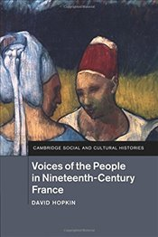 Voices of the People in Nineteenth-Century France (Cambridge Social and Cultural Histories) - Hopkin, David