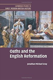 Oaths and the English Reformation (Cambridge Studies in Early Modern British History) - Gray, Jonathan Michael