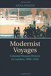 Modernist Voyages: Colonial Women Writers In London, 1890-1945 - Snaith, Anna