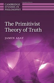 Primitivist Theory of Truth (Cambridge Studies in Philosophy) - Asay, Jamin