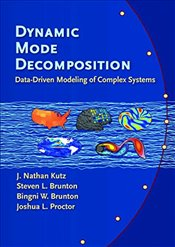 Dynamic Mode Decomposition: Data-Driven Modeling of Complex Systems - Kutz, J. Nathan