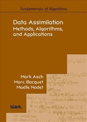 Data Assimilation: Methods, Algorithms, and Applications (Fundamentals of Algorithms) - Asch, Mark