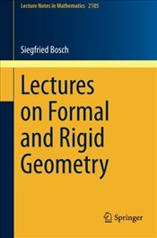 Lectures on Formal and Rigid Geometry - Bosch, Siegfried