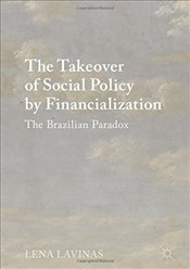 Takeover of Social Policy by Financialization : The Brazilian Paradox - Lavinas, Lena