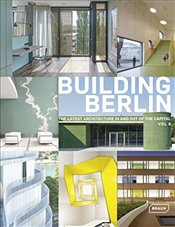 Building Berlin : The Latest Architecture in and out of the Capital : Volume  6 - Berlin, Architektenkammer