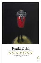 Deception : Tales of Intrigue and Lies - Dahl, Roald