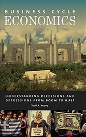 Business Cycle Economics : Understanding Recessions and Depressions from Boom to Bust - Knoop, Todd