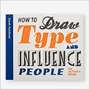 How to Draw Type and Influence People : An Activity Book - Hyndman, Sarah