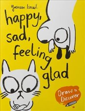 Happy, Sad, Feeling Glad : Draw and Discover   - Ismail, Yasmeen