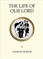 Life of Our Lord (Quirky Classics) - Dickens, Charles