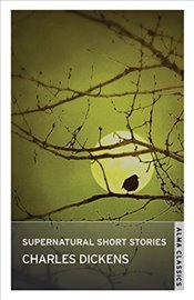 Supernatural Short Stories of Charles Dickens (Alma Classics) - Dickens, Charles