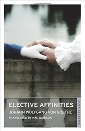 Elective Affinities - Goethe, Johann Wolfgang Von
