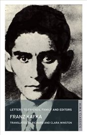 Letters to Friends, Family and Editors - Kafka, Franz