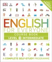 English for Everyone Level 3 Intermediate : Course Book : A Complete Self-Study Programme - DK,