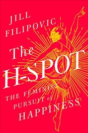 H-Spot : The Feminist Pursuit of Happiness - Filipovic, Jill