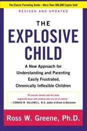 Explosive Child : A New Approach for Understanding and Parenting Easily Frustrated, Chronically Infl - Greene, Ross W.